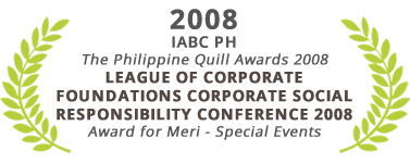 Award for Merit - Special Events, League of Corporate Foundations Corporate Social Responsibility Conference 2008, The Philppine Quill Awards 2008