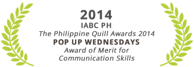 Award for Merit for Communication Skills, Pop Up Wednesdays, The Philippine Quill Awards 2014